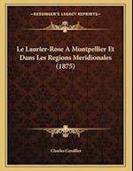 Le Laurier-Rose a Montpellier Et Dans Les Regions Meridionales (1875) af Charles Cavallier