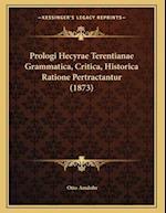 Prologi Hecyrae Terentianae Grammatica, Critica, Historica Ratione Pertractantur (1873) af Otto Amdohr