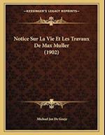 Notice Sur La Vie Et Les Travaux de Max Muller (1902) af Michael Jan De Goeje