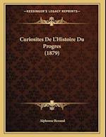 Curiosites de L'Histoire Du Progres (1879) af Alphonse Renaud