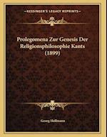 Prolegomena Zur Genesis Der Religionsphilosophie Kants (1899) af Georg Hollmann