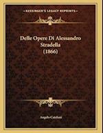 Delle Opere Di Alessandro Stradella (1866) af Angelo Catelani