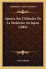 Apercu Sur L'Histoire de La Medecine Au Japon (1884) af Leon Ardouin