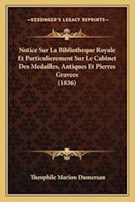 Notice Sur La Bibliotheque Royale Et Particulierement Sur Le Cabinet Des Medailles, Antiques Et Pierres Gravees (1836) af Theophile Marion Dumersan