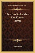 Uber Das Seelenleben Des Kindes (1904) af Adolf Dyroff