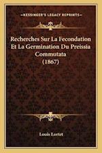 Recherches Sur La Fecondation Et La Germination Du Preissia Commutata (1867) af Louis Lortet