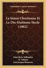 La Suisse Chretienne Et Le Dix-Huitieme Siecle (1862) af Saint-Rene Taillandier