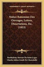 Notice Raisonnee Des Ouvrages, Lettres, Dissertations, Etc. (1853) af Charles Julien Lioult De Chenedolle, Barthelemy Mercier De Saint-Leger