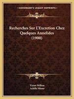 Recherches Sur L'Excretion Chez Quelques Annelides (1900) af Victor Willem, Achille Minne