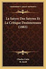 La Satyre Des Satyres Et La Critique Desinteressee (1883) af Charles Cotin
