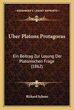 Uber Platons Protagoras af Richard Schone