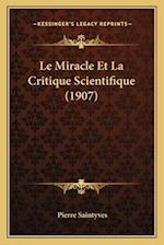 Le Miracle Et La Critique Scientifique (1907) af Pierre Saintyves