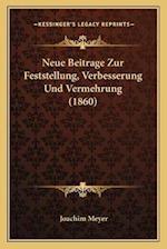 Neue Beitrage Zur Feststellung, Verbesserung Und Vermehrung (1860) af Joachim Meyer