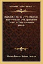 Recherches Sur Le Developpement Embryonnaire de L'Epithelium Dans Les Voies Aeriennes (1885)