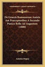 de Graecis Romanorum Amicis Aut Praeceptoribus a Secundo Punico Bello Ad Augustum (1880) af Antoine Dupuy
