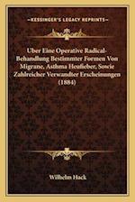 Uber Eine Operative Radical-Behandlung Bestimmter Formen Von Migrane, Asthma Heufieber, Sowie Zahlreicher Verwandter Erscheinungen (1884) af Wilhelm Hack
