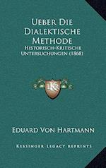 Ueber Die Dialektische Methode af Eduard Von Hartmann