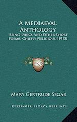 A Mediaeval Anthology af Mary Gertrude Segar