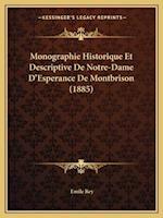 Monographie Historique Et Descriptive de Notre-Dame D'Esperance de Montbrison (1885) af Emile Rey