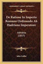 de Ratione in Imperio Romano Ordinando AB Hadriano Imperatore af Jules Caillet
