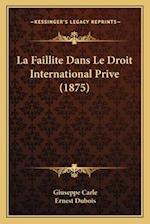 La Faillite Dans Le Droit International Prive (1875)