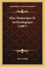 Elne Historique Et Archeologique (1887) af Pierre Vidal