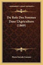 Du Role Des Femmes Dans L'Agriculture (1869) af Pierre Euryale Cazeaux