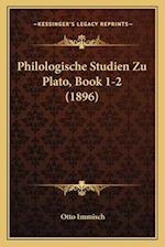 Philologische Studien Zu Plato, Book 1-2 (1896) af Otto Immisch