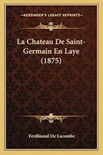 La Chateau de Saint-Germain En Laye (1875) af Ferdinand De Lacombe