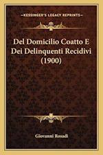 del Domicilio Coatto E Dei Delinquenti Recidivi (1900) af Giovanni Rosadi