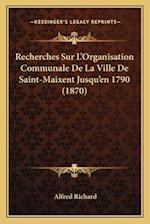 Recherches Sur L'Organisation Communale de La Ville de Saint-Maixent Jusqu'en 1790 (1870)
