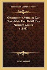 Gesammelte Aufsatze Zur Geschichte Und Kritik Der Neueren Musik (1888) af Franz Brendel