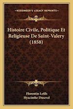Histoire Civile, Politique Et Religieuse de Saint-Valery (1858) af Florentin Lefils, Hyacinthe Dusevel