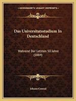 Das Universitatsstudium in Deutschland af Johann Conrad