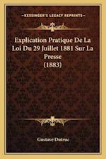 Explication Pratique de La Loi Du 29 Juillet 1881 Sur La Presse (1883) af Gustave Dutruc