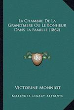 La Chambre de La Grand'mere Ou Le Bonheur Dans La Famille (1862) af Victorine Monniot
