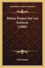 Menus Propos Sur Les Sciences (1868) af Felix Hement