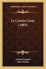 Le Cousin Cesar (1883) af Jules Claretie, Armand Lapointe
