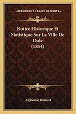 Notice Historique Et Statistique Sur La Ville de Dole (1854) af Alphonse Rousset