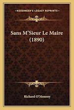 Sans M'Sieur Le Maire (1890) af Richard O'Monroy