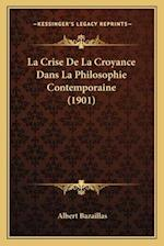 La Crise de La Croyance Dans La Philosophie Contemporaine (1901) af Albert Bazaillas