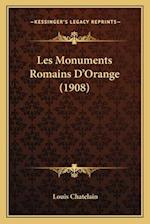 Les Monuments Romains D'Orange (1908) af Louis Chatelain