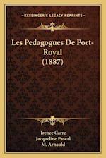 Les Pedagogues de Port-Royal (1887) af M. Arnauld, Irenee Carre, Jacqueline Pascal