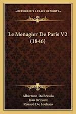 Le Menagier de Paris V2 (1846) af Jean Bruyant, Albertano Da Brescia, Renaud De Louhaus
