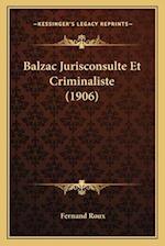Balzac Jurisconsulte Et Criminaliste (1906) af Fernand Roux