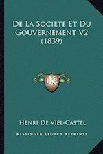 de La Societe Et Du Gouvernement V2 (1839) af Henri De Viel-Castel