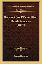Rapport Sur L'Expedition de Madagascar (1897) af Jacques Duchesne