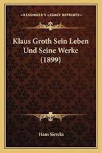 Klaus Groth Sein Leben Und Seine Werke (1899) af Hans Siercks