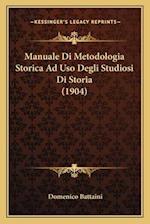 Manuale Di Metodologia Storica Ad USO Degli Studiosi Di Storia (1904) af Domenico Battaini