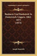 Bankacte Und Bankstreit in Oesterreich-Ungarn, 1862-1873 (1873) af Joseph Neuwirth
